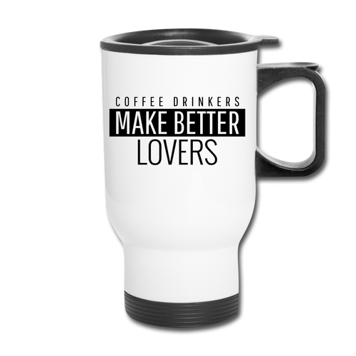 Coffee drinkers make better - Travel Mug - Caffeination World