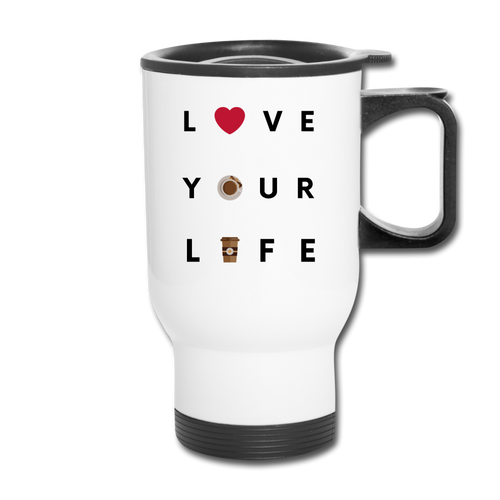 Love your life - Travel Mug - Caffeination World