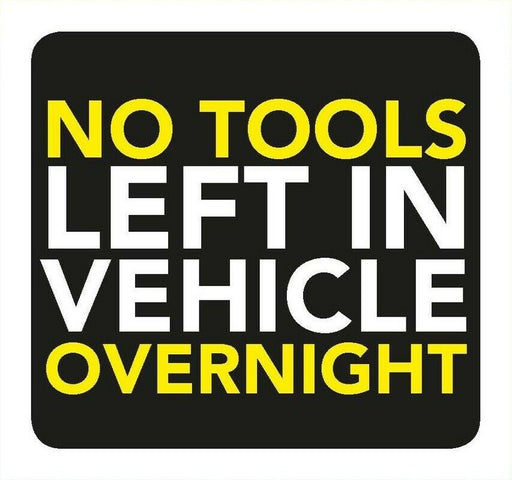 No Tools Left In Vehicle Overnight Information Sign 8cm x 8cm
