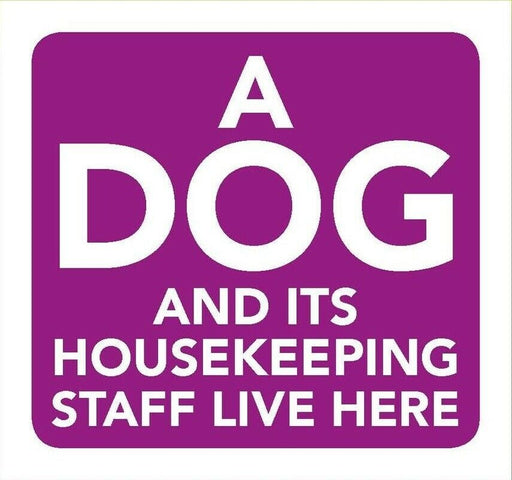 A Dog And Its Housekeeping Staff Live Here Information Sign 8cm x 8cm