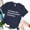 Minding My FEMALE OWNED Business Tee