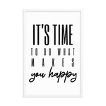 """It's Time To Do What Makes You Happy"" Enhanced Matte Paper Poster (Frame not Included)"