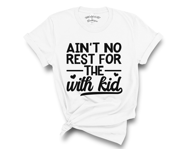 """Ain't No Rest For The With Kid"" Tee"