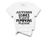 """Autumn Leaves and Pumpkin Please"" Tee"