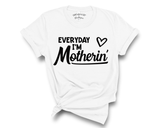 """Everyday I'm Motherin'"" Tee"
