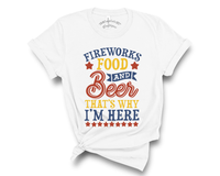 """Fireworks Food & Beer That's Why I'm Here"" Tee"