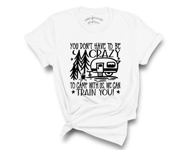 """You Don't Have To Be Crazy To Camp With Us"" Tee"