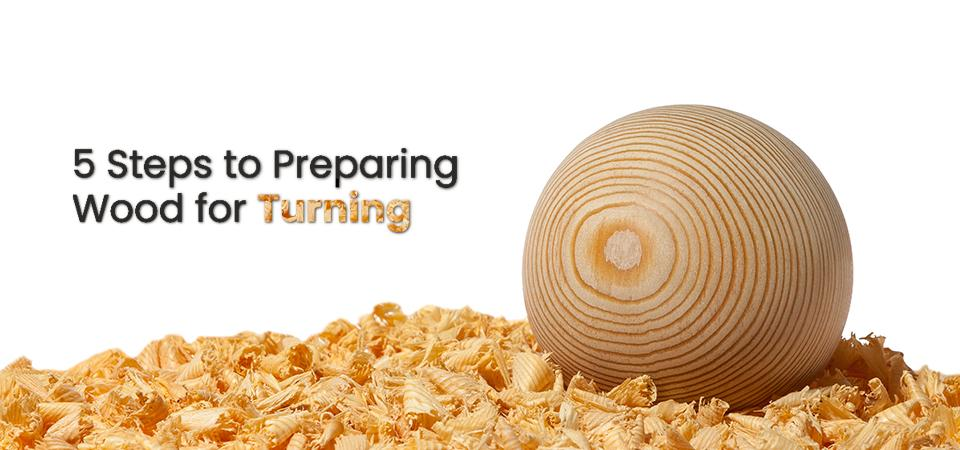 5 Steps to Preparing Wood for Turning