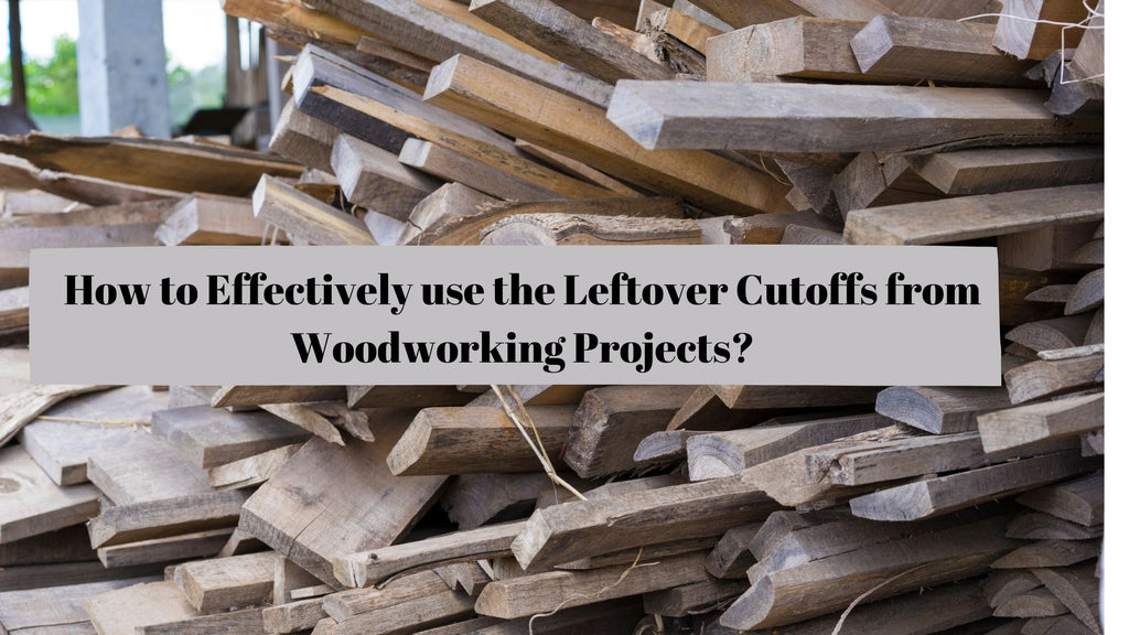 How to effectively use the leftover cutoffs from woodworking projects?