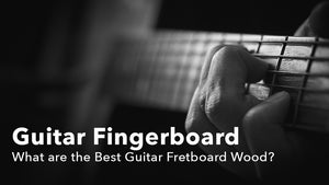 Guitar Fingerboard. What are the Best Guitar Fretboard Woods?