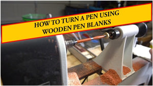 How to turn a Pen using Wooden Pen Blanks