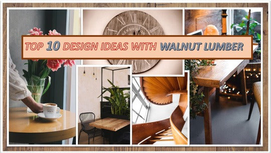 Top 10 Design Ideas with Walnut Lumber