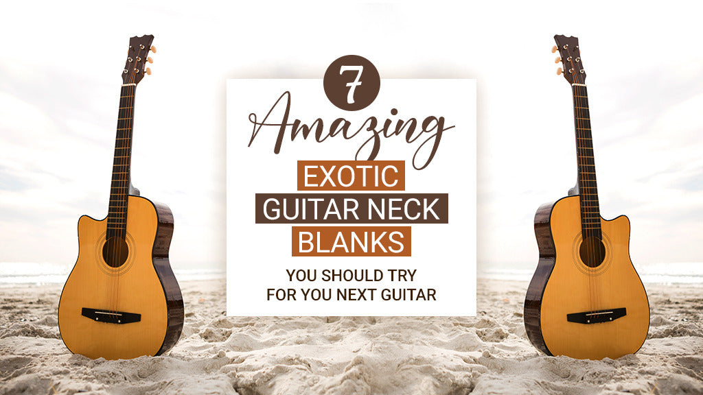 7 Amazing Exotic Guitar Neck Blanks you should try for your next guitar