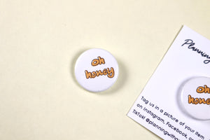 1in Minimal Oh Honey Pin Badge for Backpacks, Jackets, Masks and More