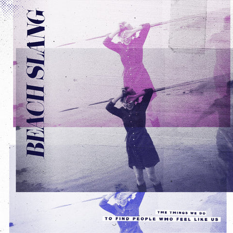 Beach Slang - Things We Do to Find People Who Feel Like Us (180 Gram)