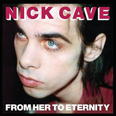 Cave, Nick & The Bad Seeds - From Her to Eternity