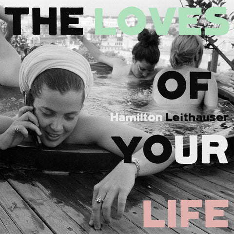 Leithauser, Hamilton - The Loves of Your Life (Black)