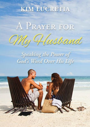 A Prayer for My Husband- Speaking the Power of God's Word Over His Life.