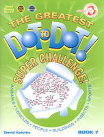 The Greatest Dot to Dot Super Challenges Book 7