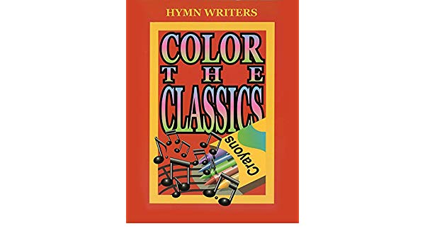 Color The Classics: Hymn Writers Book