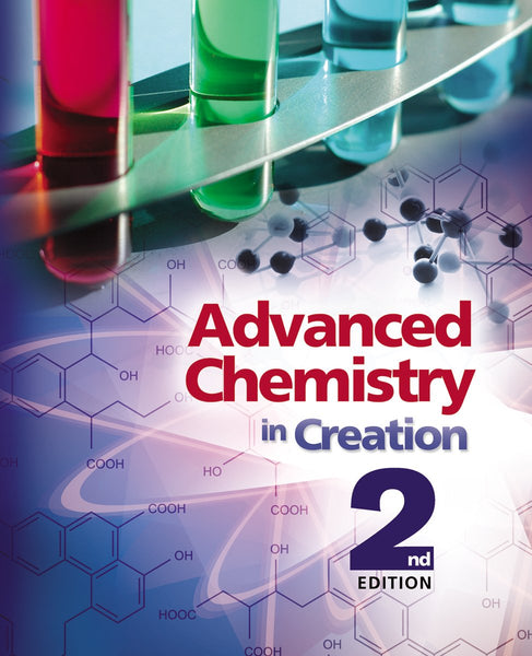 Advanced Chemistry in Creation Textbook (2nd Ed)