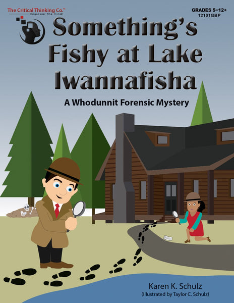 Something's Fishy at Lake Iwannafisha - A Whodunit Forensic Mystery (Grades 5-12+)
