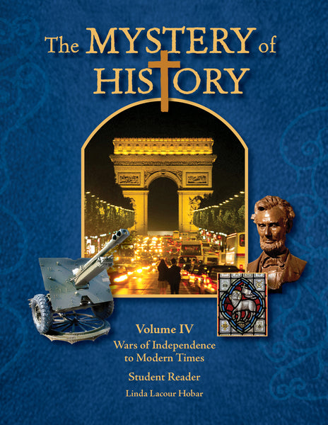 The Mystery of History Volume IV: The Mystery of History Volume 4: Wars of Independence to Modern Times