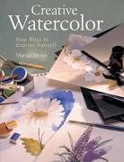 Creative Watercolor : New Ways to Express Yourself