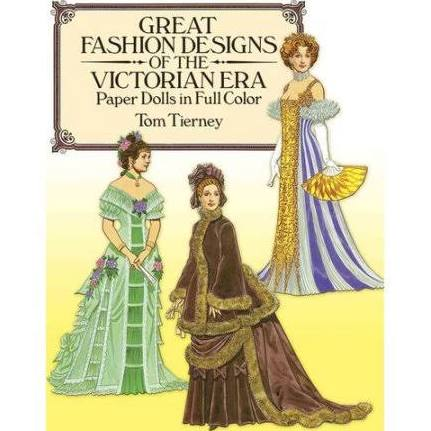 Great Fashion Designs of the Victorian Era Paper Dolls