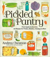 Pickled Pantry: From Apples to Zucchini, 150 Recipes for Pickles, Relishes, Chutneys & More