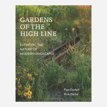 Load image into Gallery viewer, Gardens of the High Line: Elevating the Nature of Modern Landscapes