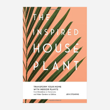 Load image into Gallery viewer, The Inspired Houseplant: Transform Your Home with Indoor Plants from Kokedama to Terrariums and Water Gardens to Edibles