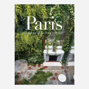 In & Out of Paris: Gardens of Secret Delights