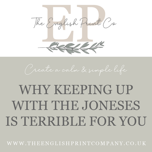 Why keeping up with the Joneses is terrible for you  - The English Print Co