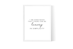 I Am Convinced That There Can Be Luxury In Simplicity