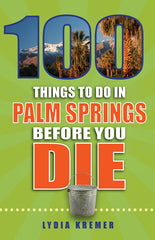 100 Things to Do in Palm Springs Before You Die, Lydia Kremer