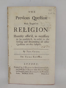 The previous question with regard to religion; humbly offer'd, as necessary to be consider'd, in order to the settling and determining all other questions on this subject, 1725