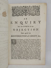 Load image into Gallery viewer, An enquiry into the Force of the Objection Made against the Resurrection of Christ, 1730
