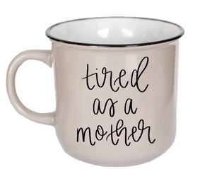 """Tired as a Mother"" Campfire Coffee Mug"