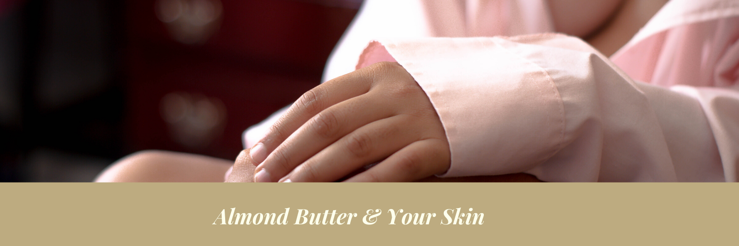Almond Butter and your skin...