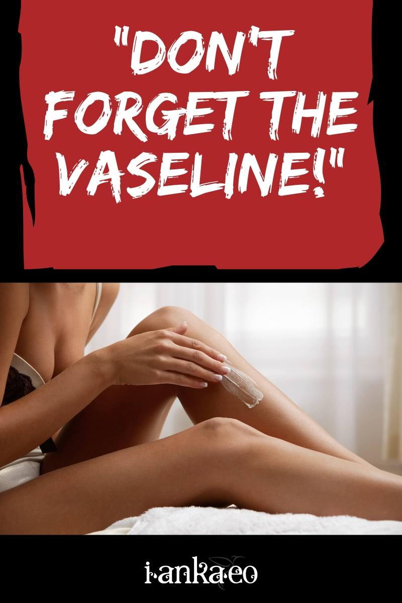 Don't Forget the Vaseline!