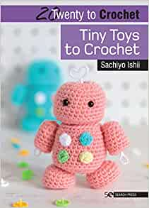20 to Make Series - Tiny Toys to Crochet