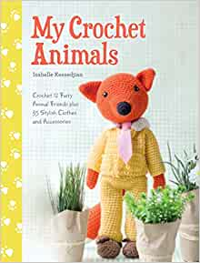 My Crochet Animals - 12 friends & 35 Clothes & Accessories
