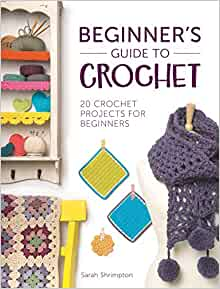 Beginners Guide to Crochet - 20 Projects