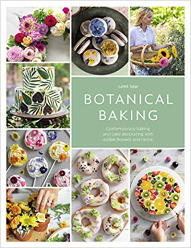Botanical Baking: Contemporary Baking and Cake Decorating with Edible Flowers and Herbs