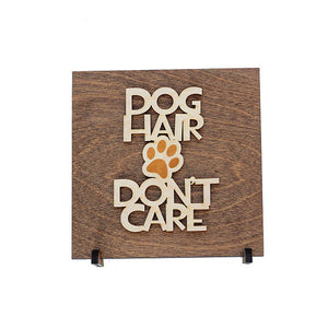 Dog Hair Don't Care Wood Sign