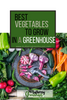 Best Vegetables to Grow in A Greenhouse