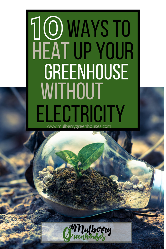 10 Ways To Heat Up Your Greenhouse Without Electricity