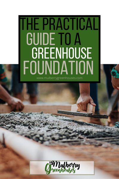 greenhouse, greenhouses, foundation, foundation guide, a guide to a greenhouse foundation