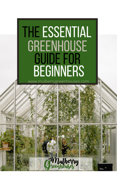 ultimate guide, essential guide, the essential greenhouse guide for beginners, greenhouse guide, greenhouse,